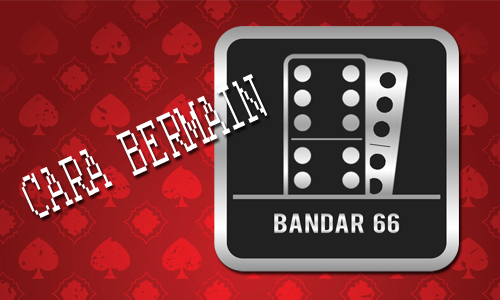 CARA MAIN BANDAR 66 | DOMINO 99 ONLINE | POKER IDNPLAY
